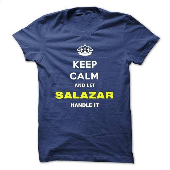 Keep Calm And Let Salazar Handle It - #hoodies for men #funny tshirts. I WANT THIS => https://www.sunfrog.com/Names/Keep-Calm-And-Let-Salazar-Handle-It-wwyeg.html?60505