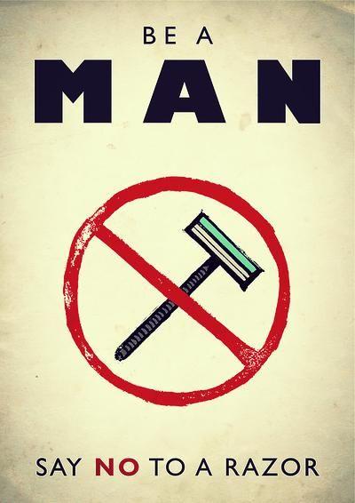 #Beard Be a man. Say no to a razor.