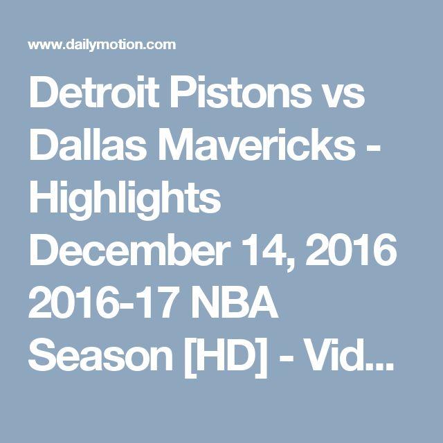 Detroit Pistons vs Dallas Mavericks - Highlights  December 14, 2016  2016-17 NBA Season [HD] - Video Dailymotion