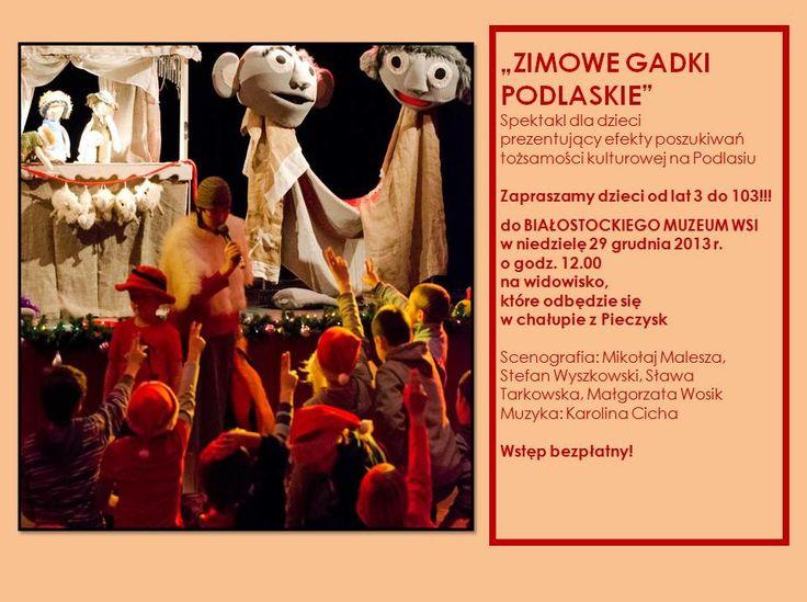 Zapraszamy 29 grudnia o godz. 12.00 do skansenu na niecodzienny spektakl teatralny z bogatą scenografią ZIMOWE GADKI PODLASKIE. Młodzi widzowie wraz z opiekunami będą mogli dotknąć sztuki teatru i uruchomić wyobraźnię. Wstęp bezpłatny.
