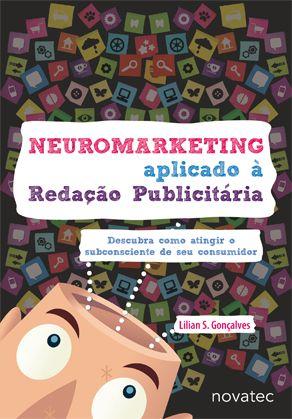 Um livro que oferece conhecimento em Neuro Marketing, especificamente para o mercado de comunicação, o que é de grande ajuda para a comunicação digital