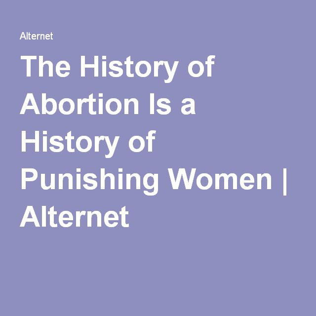 The History of Abortion Is a History of Punishing Women | Alternet