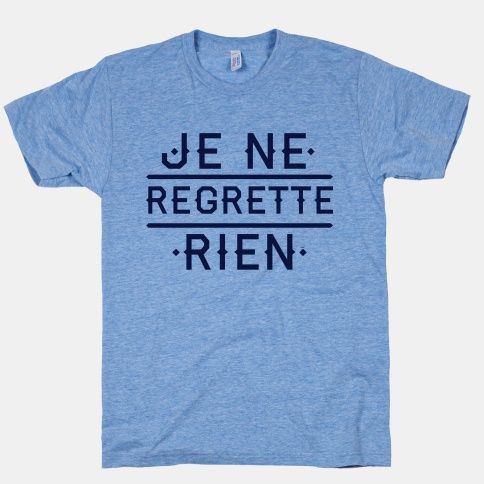 Je Ne Regrette Rien | HUMAN. French Club t-shirt for next year?