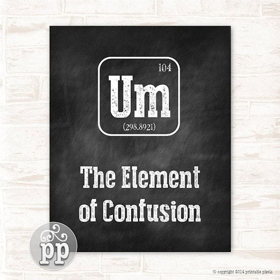 Periodic Table Um The Element of Confusion Typographic Funny Quote Chalkboard Wall Decor Teacher Art Science Instant Download Printable