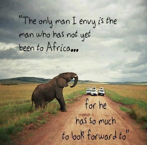 The only #man I envy is the man who has not yet been to Africa ... for he has so much to #look forward to. #adventure #fun #destination for the whole #family