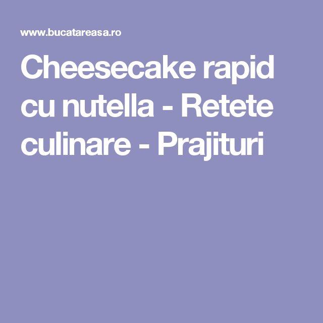 Cheesecake rapid cu nutella - Retete culinare - Prajituri