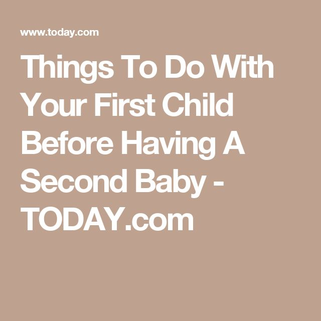 Things To Do With Your First Child Before Having A Second Baby - TODAY.com