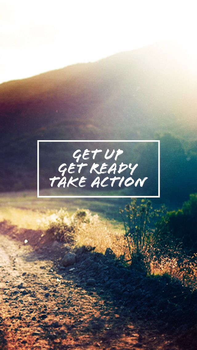 get up, get ready, take action