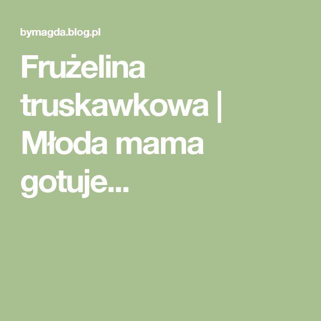 Frużelina truskawkowa | Młoda mama gotuje...