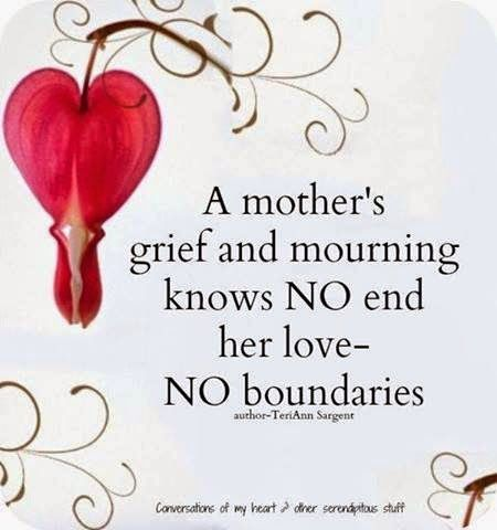 """A mother's grief and mourning knows NO end, her love---NO boundaries."" ~TeriAnn Sargent / ""Every Angel Parent can face the ultimate tragedy and survive. It's the day-to-day living, after the fact, that will bring you to your knees."" ~ B. J. Karrer of Grieving Mothers/FB [Click here - http://mothergrievinglossofchild.blogspot.com/2014/05/thursdays-therapy-surviving-mothers-day.html ] Mother Grieving Loss of Child - Thursday's Therapy - Surviving Mother's Day"