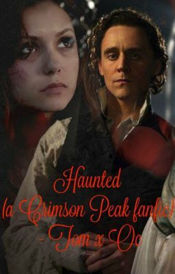 "Read ""Haunted (a Crimson Peak Fanfic) - Tom x OC - Chapter 1"" #wattpad #fanfiction"