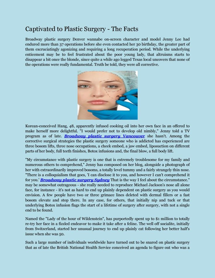 What Are the Broadway Plastic Surgery Prices?  Plastic surgery is not about creation your personal life better, nor is it about getting a better job or varying the way you feel about yourself. Broadway plastic surgery Vancouver it's about changing the way you look.  http://issuu.com/broadwayplasticsurge/docs/broadway_plastic_surgery_vancouver  Broadway plastic surgery Denver, Broadway plastic surgery Vancouver, Broadway plastic surgery Sydney,