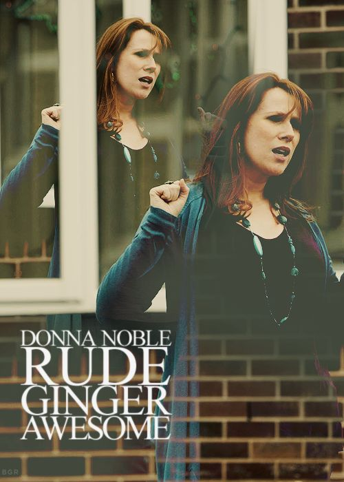 Donna Noble, ladies and gentlemen.(probably pinned this before - worth pinning again)