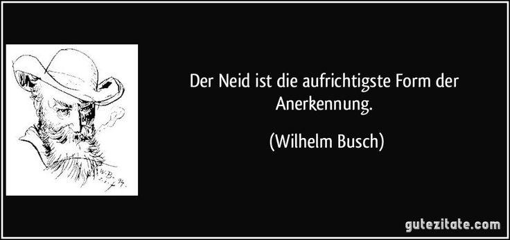 Der Neid ist die aufrichtigste Form der Anerkennung. (Wilhelm Busch)