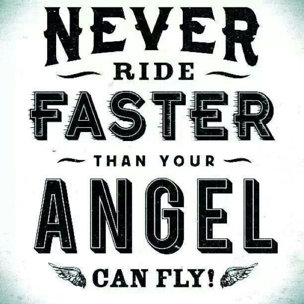 It's true. Never ride faster than your angel can fly.  #biker #lifemotto