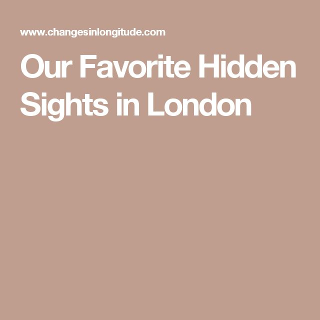 Our Favorite Hidden Sights in London