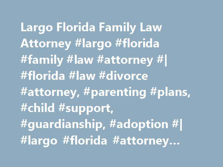 Largo Florida Family Law Attorney #largo #florida #family #law #attorney #| #florida #law #divorce #attorney, #parenting #plans, #child #support, #guardianship, #adoption #| #largo #florida #attorney #catherine #hult http://new-zealand.remmont.com/largo-florida-family-law-attorney-largo-florida-family-law-attorney-florida-law-divorce-attorney-parenting-plans-child-support-guardianship-adoption-largo-florida-attorney/  # Marital and Family Law Divorce Paternity Enforcement of Final Judgments…