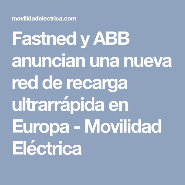 Fastned y ABB anuncian una nueva red de recarga ultrarrápida en Europa - Movilidad Eléctrica