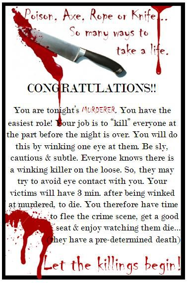 "I have gotten so many wonderful ideas from this site and wanted to give back. I enjoy tinkering on the computer (now that's not to say I am very accomplished, but I like it) so I came up with some scrolls to hand out for the winking murderer game. Below are a few examples, if you would like the whole set, let me know and I'll email them to you. There are 16 ""deaths"" (you can easily edit them in Office Word to make more) and one for the killer. Hope someone ca"