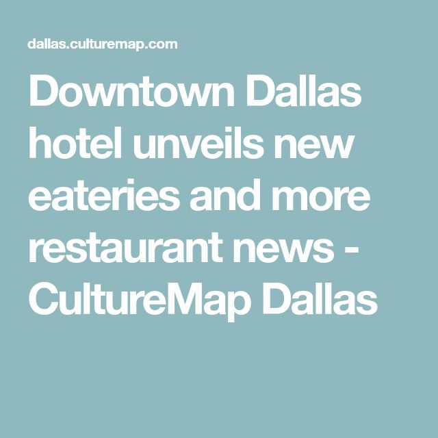 Downtown Dallas hotel unveils new eateries and more restaurant news - CultureMap Dallas
