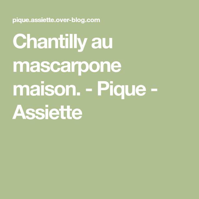 Chantilly au mascarpone maison. - Pique - Assiette