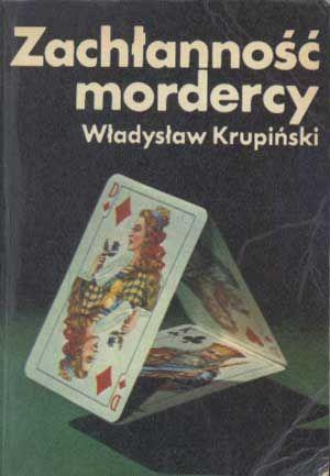 Zachłanność mordercy, Władysław Krupiński, KAW, 1976, http://www.antykwariat.nepo.pl/zachlannosc-mordercy-wladyslaw-krupinski-p-1423.html