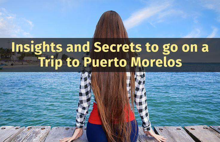Insights and Secrets to go on a Trip to Puerto Morelos   #insightstrip #secretstrip #puerromorelostrip #goonarivieramayatrip #yachtrentalrivieramaya