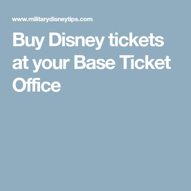 Buy Disney tickets at your Base Ticket Office