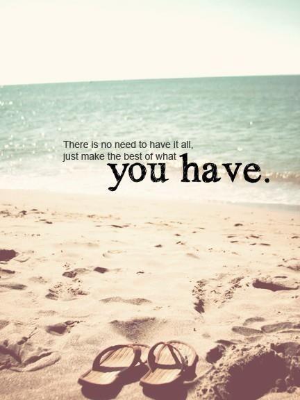 What you have quotes positive quotes quote beach happy appreciate gratitude grateful