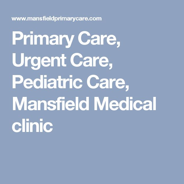 Primary Care, Urgent Care, Pediatric Care, Mansfield Medical clinic