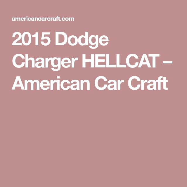 2015 Dodge Charger HELLCAT – American Car Craft