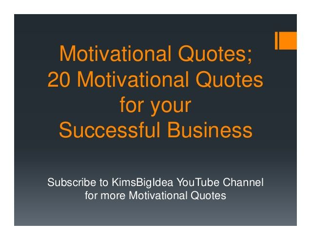 Motivational Quotes: 20 Motivational Quotes for Your Business Today by Kimberly Jackson via slideshare