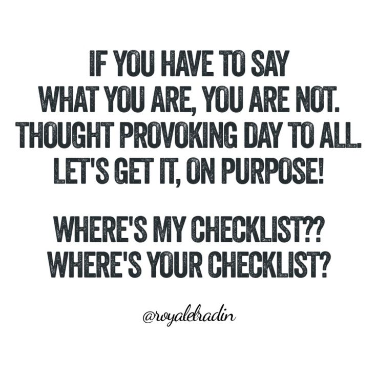 THOUGHT PROVOKING DAY TO ALL. LET'S GET IT, ON PURPOSE!  WHERE'S MY CHECKLIST?? WHERE'S YOUR CHECKLIST?