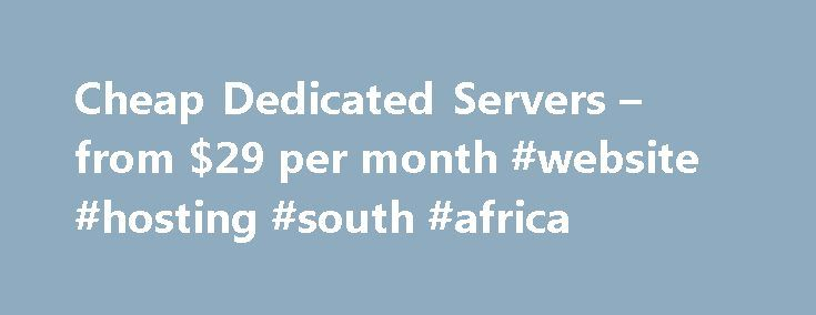 Cheap Dedicated Servers – from $29 per month #website #hosting #south #africa http://vps.nef2.com/cheap-dedicated-servers-from-29-per-month-website-hosting-south-africa/  #cheap dedicated server hosting # Chosen cheap dedicated server providers that offer relaible dedicated hosting solutions and the cheapest dedicated servers packages available on the web. LiquidWeb Affordable Dedicated Servers by LiquidWeb Choose Linux (CentOS, Ubuntu) or Windows Server 2012: Intel Xeon E3-1220 V2 3.5GHZ…