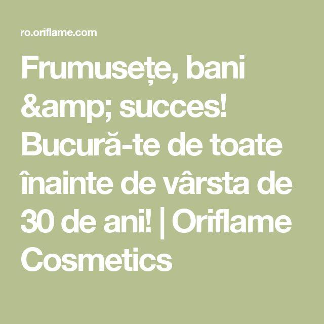 Frumusețe, bani & succes! Bucură-te de toate înainte de vârsta de 30 de ani! | Oriflame Cosmetics