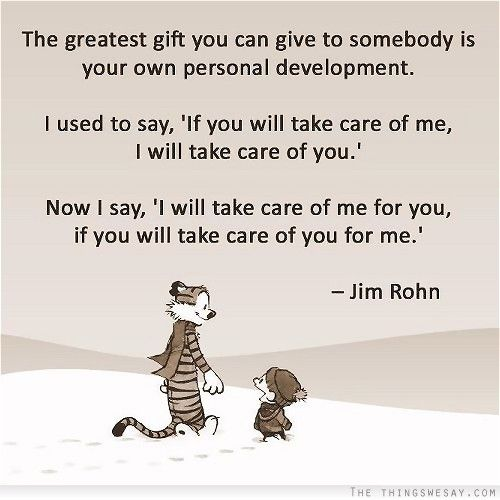The greatest gift you can give to somebody is your own personal development