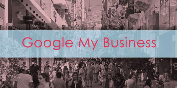 Google my Business: Tips για βελτιστοποίηση