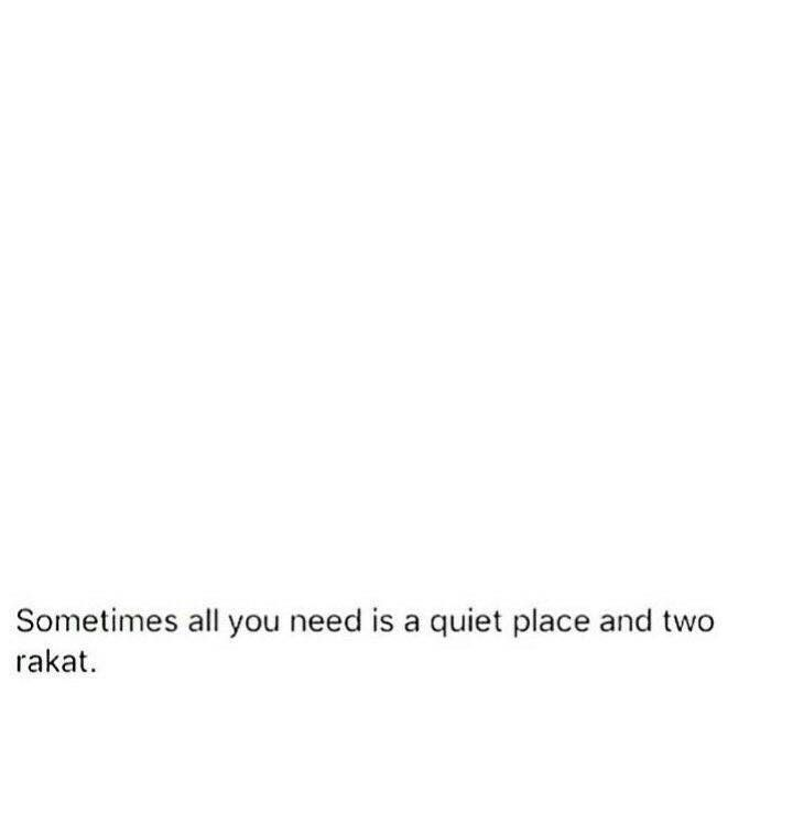 """Sometimes all you need is a quiet place and two rakat."""