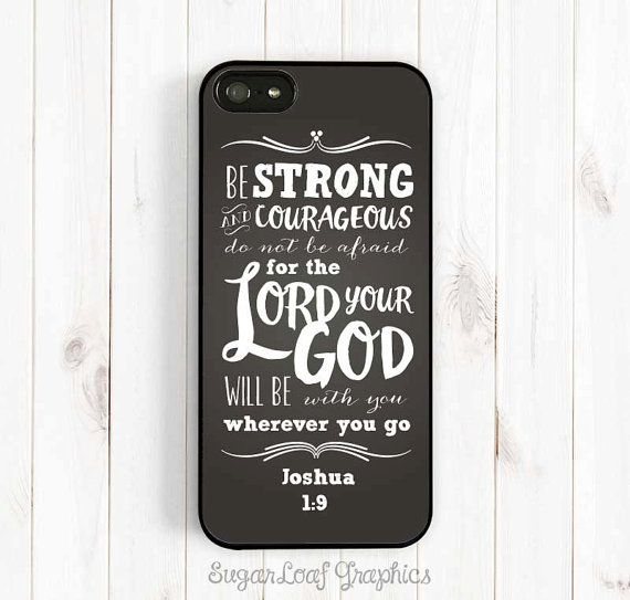 Joshua 1:9 Be strong and courageous, Bible Verse, iPhone 4s 5s 5c 5 6 Plus Case, Galaxy S3 S4 S5 Case, Note 3 4 Case Qt58