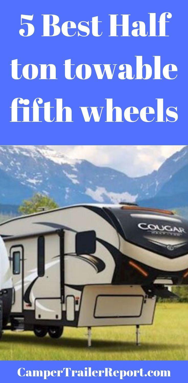 5 Best Half Ton Towable Fifth Wheels In 2020 Fifth Wheel Trailers Fifth Wheel Campers Fifth Wheel