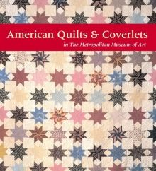 American Quilts and Coverlets in The Metropolitan Museum of Art | MetPublications | The Metropolitan Museum of Art
