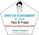 Switch statement in C, C++: Everything to know about switch - Part 1 | Techno Visitors - tablet, laptop, smartphones, C, C++, C#, ASP.Net, SQL Server, tutorials, Improve your programming skills by reading some tips and traps of the switch statement in C/C++ languages to write more manageable and optimized source code.
