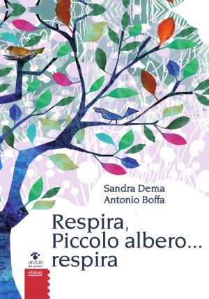 Sandro Dema Antonio Boffa, Respira, piccolo albero respira...ed. Gruppo Abele