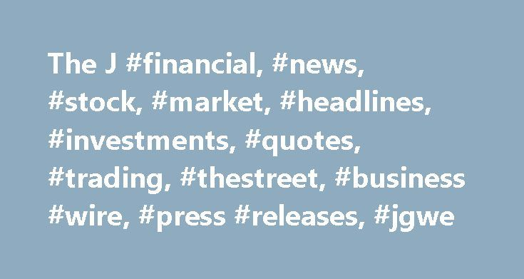 "The J #financial, #news, #stock, #market, #headlines, #investments, #quotes, #trading, #thestreet, #business #wire, #press #releases, #jgwe http://indiana.nef2.com/the-j-financial-news-stock-market-headlines-investments-quotes-trading-thestreet-business-wire-press-releases-jgwe/  # The J.G. Wentworth Company® First Quarter 2017 Financial Results Conference Call The J.G. Wentworth Company® (""J.G. Wentworth"" or the ""Company"") (OTCQX: JGWE) today announced that Stewart A. Stockdale, Chief…"