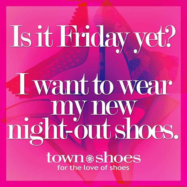 Is it FRIDAY yet? I want to wear my night-out shoes. #townshoes #shoes #shoeaholic