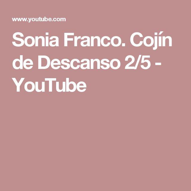 Sonia Franco.  Cojín de Descanso 2/5 - YouTube