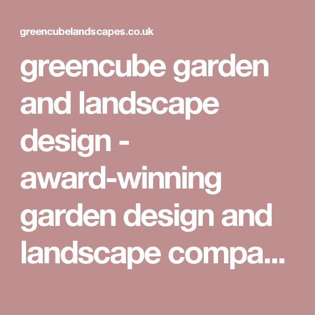 greencube garden and landscape design - award-winning garden design and landscape company in kent, sussex, surrey, essex, london and norfolk