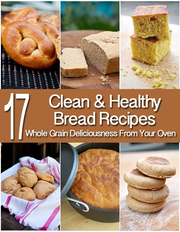 17 clean & healthy bread recipes. Pure, warm deliciousness from your oven.
