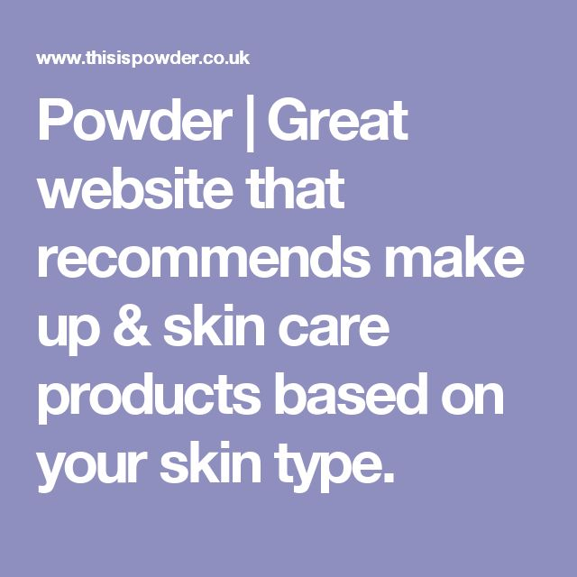Powder | Great website that recommends make up & skin care products based on your skin type.