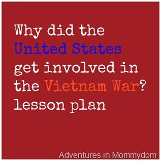 Why did the United States enter the Vietnam War? lesson plan - Adventures in Mommydom